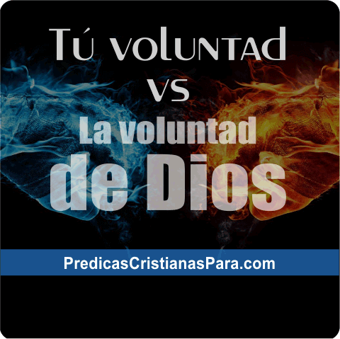 La voluntad de Dios vs Nuestra voluntad