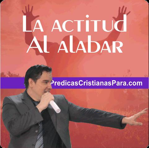 La actitud correcta al Alabar