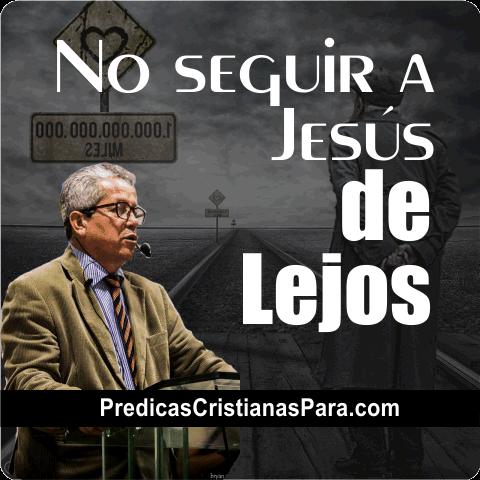 No seguir a Jesús de lejos