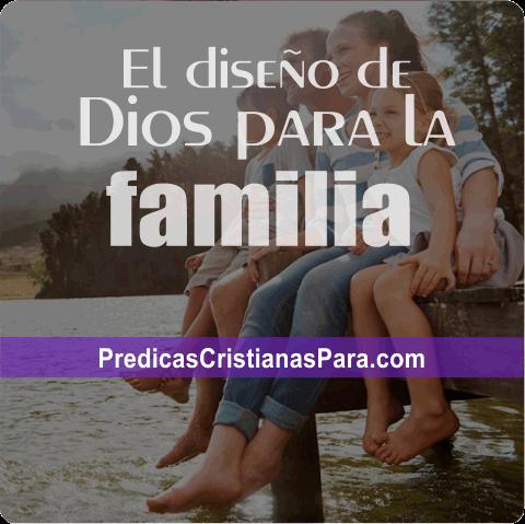 El diseño de Dios para la familia PREDICA ESCRITA